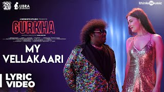 Gurkha | My Vellakaari Song Lyric Video | Yogi Babu, Elyssa Erhardt | Raj Aryan | Sam Anton