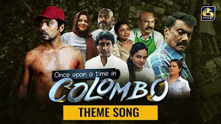 Once upon a time in COLOMBO ll THEME SONG ll තේමා ගීතය