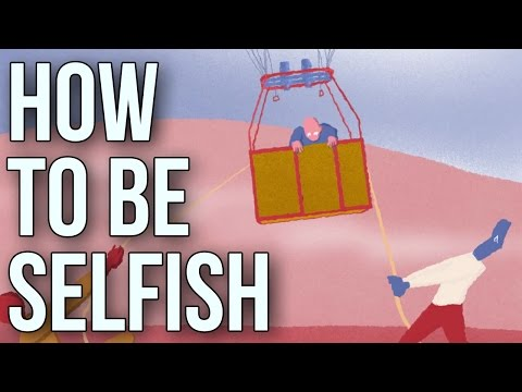 How To Be Selfish