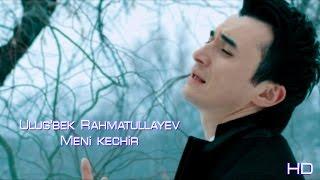 Ulug'bek Rahmatullayev - Meni kechir (Official video)