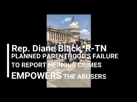 03, Planned Parenthood's Failure to Report Heinous Crimes Empowers the Abusers