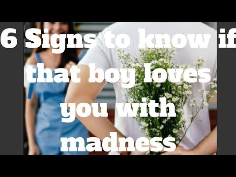 6 Signs to know if that boy loves you with madness