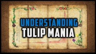 TULIP MANIA - A CLASSIC MARKET BUBBLE [Financial Markets History #5]