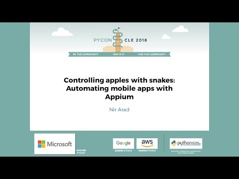 Nir Arad - Controlling apples with snakes: Automating mobile apps with Appium - PyCon 2018