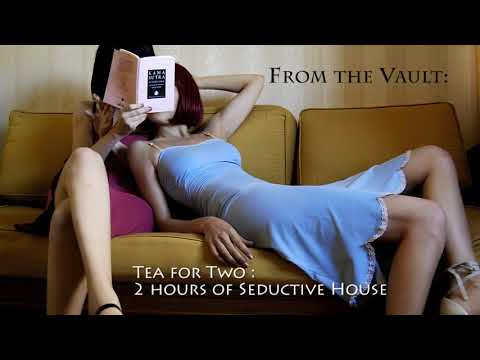 Tea for Two: 2 hours of Seductive House Music (FROM THE VAULT)