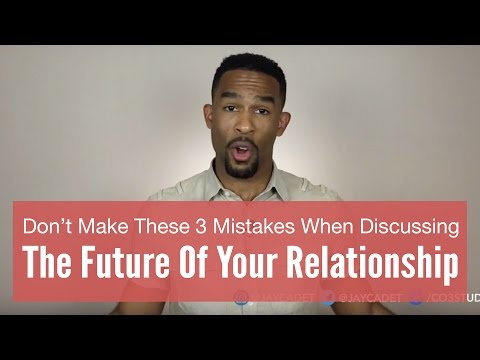 Don't Make These 3 Mistakes When Talking About The Future Of Your Relationship