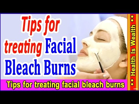Tips For Treating Facial Bleach Burns