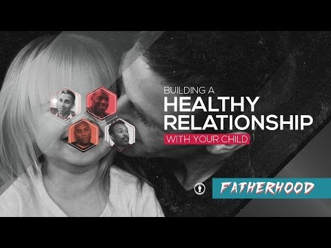 Building A Healthy Relationship With Your Child | Ep.3 | Fatherhood Series