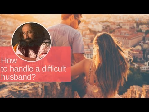 How To Handle A DIFFICULT HUSBAND? | Gurudev Sri Sri Ravi Shankar