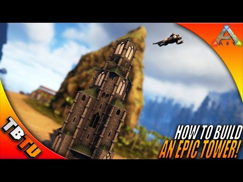 HOW TO BUILD AN EPIC TOWER! Ark Build Guide - Ark Survival Evolved Base Build - Castle Tower