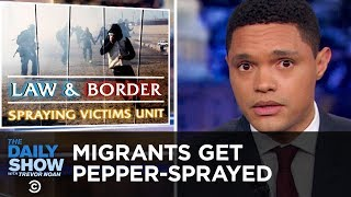 Migrants Get Pepper-Sprayed at the U.S. Border   The Daily Show