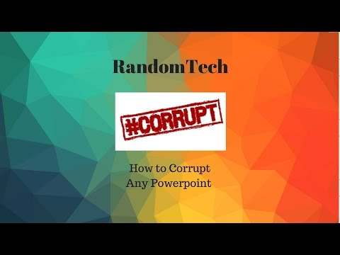 How to Corrupt Any Powerpoint