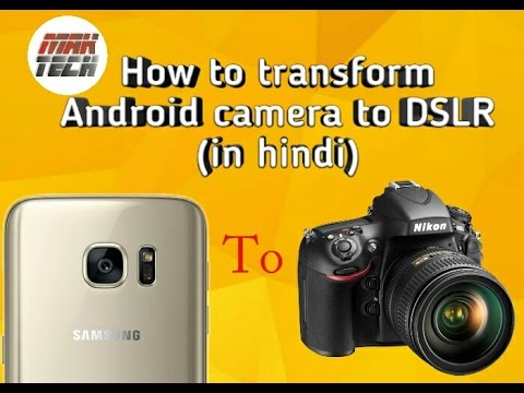 How to transform android camera to DSLR (in hindi)