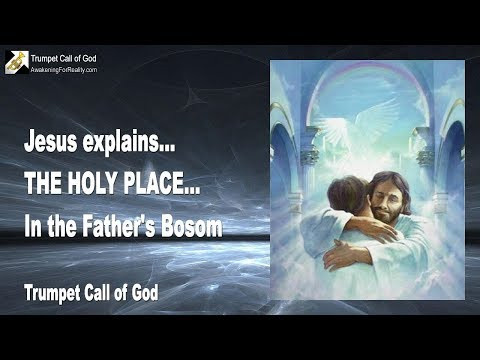 THE HOLY PLACE ... IN THE FATHER'S BOSOM ❤️ TRUMPET CALL OF GOD