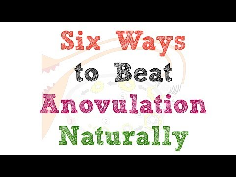 Six Ways to Beat Anovulation Naturally