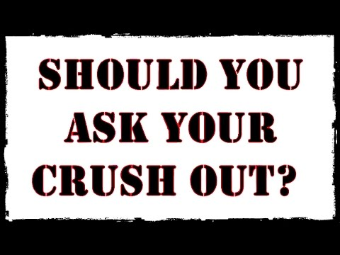 Should You Ask Your Crush Out?