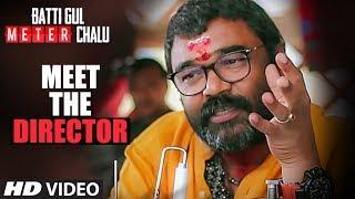 Meet The Director | Batti Gul Meter Chalu | Shahid Kapoor,Shraddha Kapoor