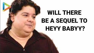 Sajid Khan REVEALS The Possibility Of Heyy Babyy-2 | Akshay Kumar | Aamir Khan