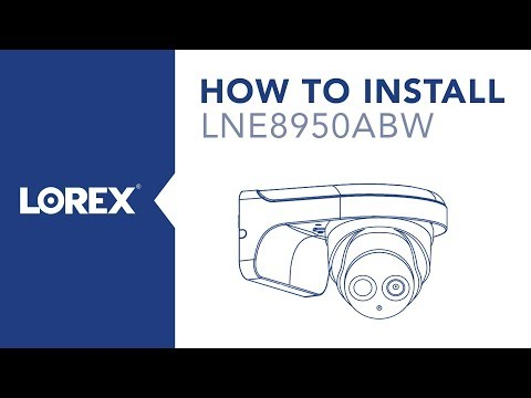 How to Install the LNE8950ABW Nocturnal Security Camera from Lorex