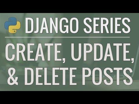 Python Django Tutorial: Full-Featured Web App Part 10 - Create, Update, and Delete Posts