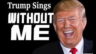 Download Trump Sings ″Without Me″ By Hasley Video