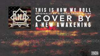 A New Awakening - This Is How We Roll (Florida Georgia Line Cover)