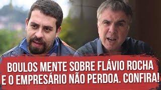 Boulos mente sobre Flávio Rocha e o empresário não perdoa