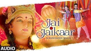 Full Audio: Jai Jaikaar   Sukhwinder Singh   Arjan Bajwa, Hritiqa Chheber   Murali Agarwal   Raaj A