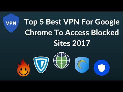 Top 5 Best VPN For Google Chrome To Access Blocked Sites 2017