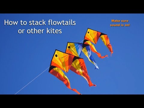 How to stack flowtails or other kites