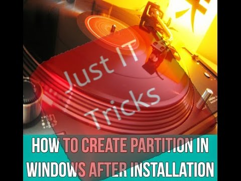 How To Create Partition In Windows After Installation | Just IT Tricks