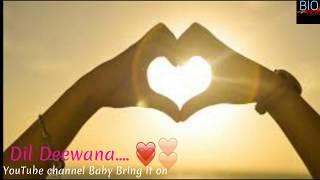 Whatsapp status Dil Deewana Bin Sajna Ke love song