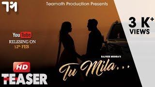 Song Teaser I Tu Mila…I TeaMath Production I Rajveer Mishra I Sushon Bhonkar I