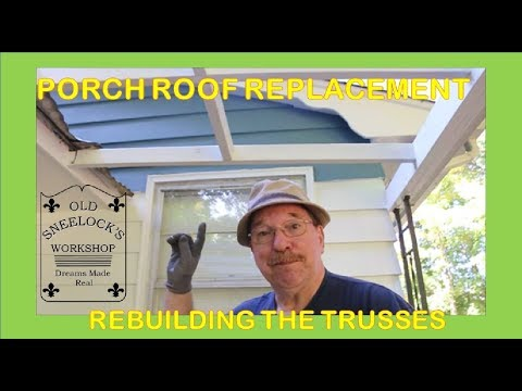 PORCH ROOF REPLACEMENT ~ REBUILD THE ROOF TRUSSES