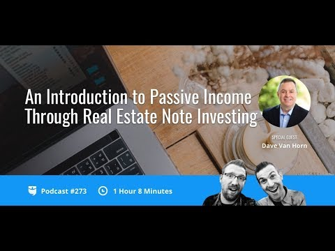 An Introduction to Passive Income Through Real Estate Note Investing with Dave Van Horn | BP 273