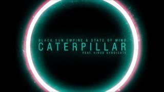 Black Sun Empire & State of Mind ft. Virus Syndicate - Caterpillar