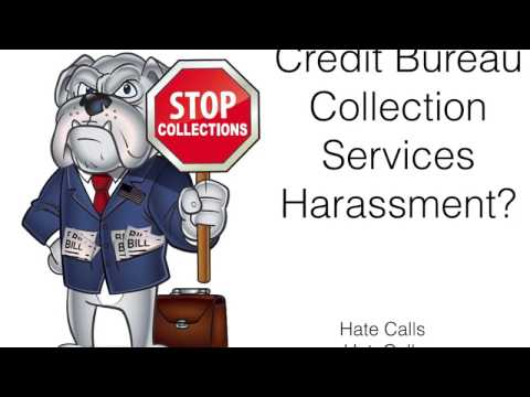 Credit Bureau Collection Services Debt Harassment?