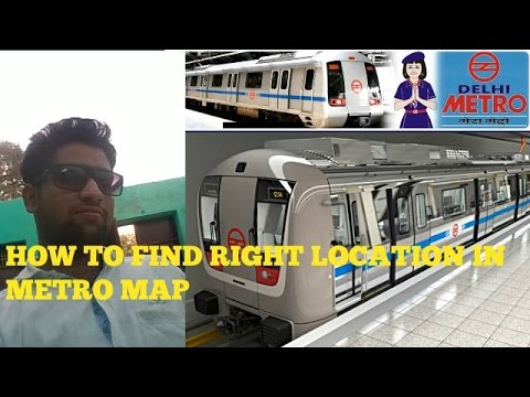 how to find right loction in delhi metro map