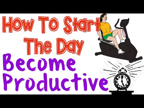 How To Start The Day - How To Become More Productive