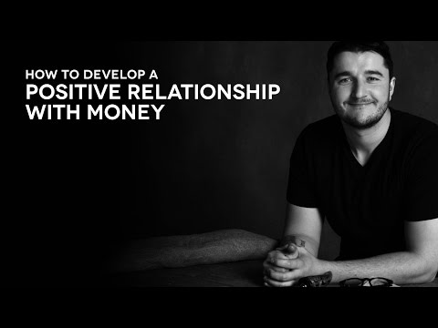 Develop a positive relationship with money.