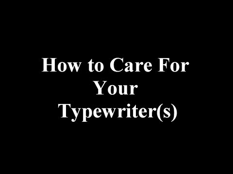 How to Care For Your Typewriter(s)