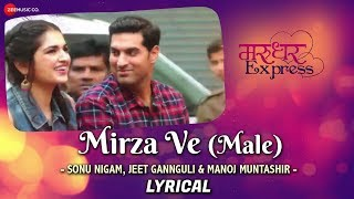 Mirza Ve (Male) | Sonu Nigam | Jeet Gannguli | Marudhar Express | Kunaal & Tara | Manoj Muntashir