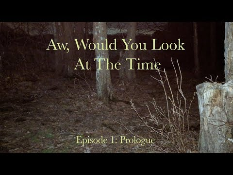 Aw, Would You Look At The Time - 001 - Prologue