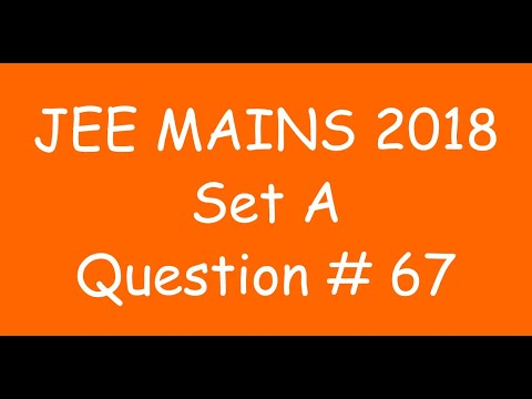 2018 JEE Mains - Solution of Question no. 67 ( MATHS, SET A)
