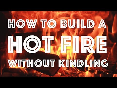 How To Build A Hot Fire Without Kindling