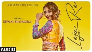Leja Re  Audio Song  | Dhvani Bhanushali | Tanishk Bagchi | Rashmi Virag | Siddharth