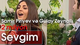 Samir Piriyev və Gülay Zeynallı - Sevgim (10dan sonra)