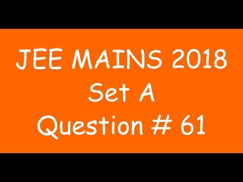 2018 JEE Mains - Solution of Question no. 61 ( MATHS, SET A)
