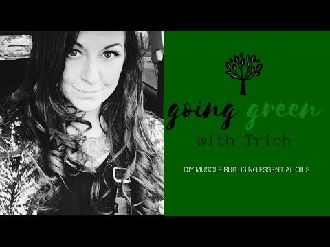 GOING GREEN WITH TRICH | DIY ESSENTIAL OIL MUSCLE RUB