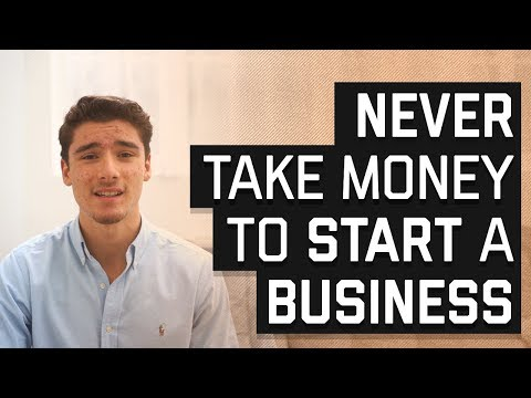 Why You Should NEVER Take Money To Start A Business